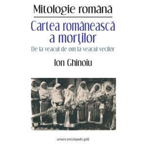 Cartea romaneasca a mortilor. De la veacul de om la veacul vecilor.