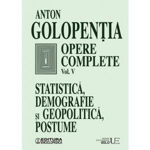 Opere complete (vol. V) Statistica, demografie si geopolitica, postume