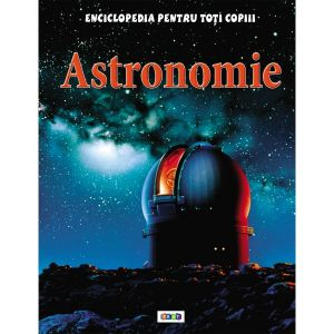 Enciclopedia pentru toti copiii. Astronomie.