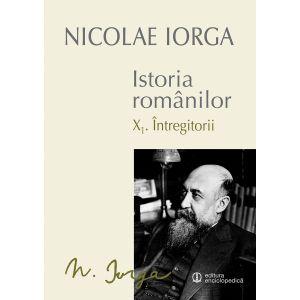 ISTORIA ROMANILOR (X.1. INTREGITORII – X.2. OMAGIUL SUCCESORILOR)