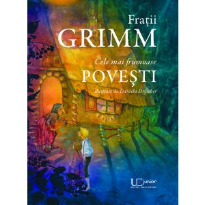 Fratii Grimm. Cele mai frumoase povesti