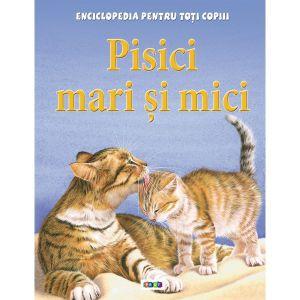 Enciclopedia pentru toti copiii. Pisici mari si mici.