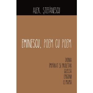 Eminescu - Poem cu poem. Doina, Imparat si proletar, Glossa, Epigonii, O, mama