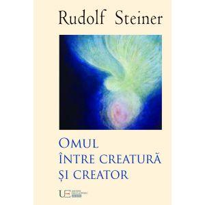 Omul intre creatura si creator